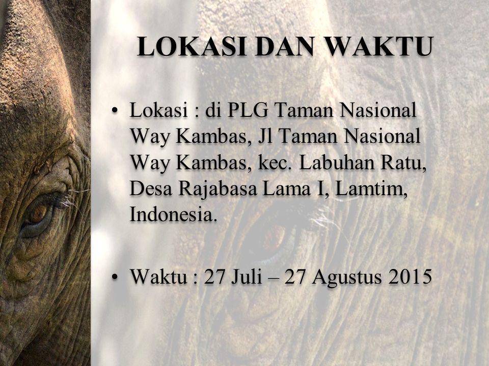 LOKASI DAN WAKTU Lokasi : di PLG Taman Nasional Way Kambas, Jl Taman Nasional Way Kambas, kec. Labuhan Ratu, Desa Rajabasa Lama I, Lamtim, Indonesia.