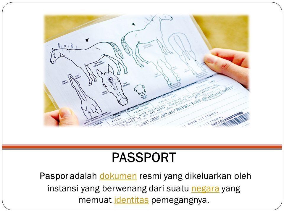 PASSPORT Paspor adalah dokumen resmi yang dikeluarkan oleh instansi yang berwenang dari suatu negara yang memuat identitas pemegangnya.dokumennegaraidentitas