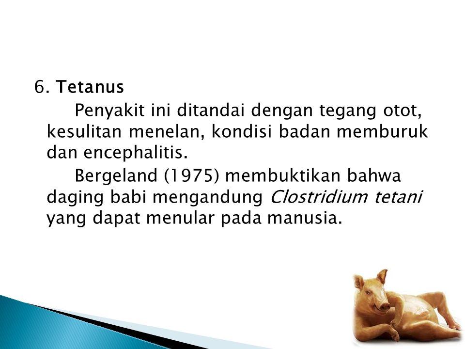 6. Tetanus Penyakit ini ditandai dengan tegang otot, kesulitan menelan, kondisi badan memburuk dan encephalitis. Bergeland (1975) membuktikan bahwa da