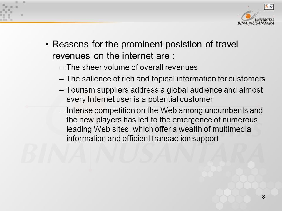 8 Reasons for the prominent posistion of travel revenues on the internet are : –The sheer volume of overall revenues –The salience of rich and topical