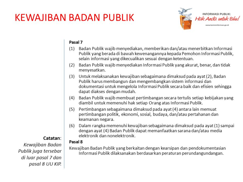 KEWAJIBAN BADAN PUBLIK Pasal 7 (1)Badan Publik wajib menyediakan, memberikan dan/atau menerbitkan Informasi Publik yang berada di bawah kewenangannya