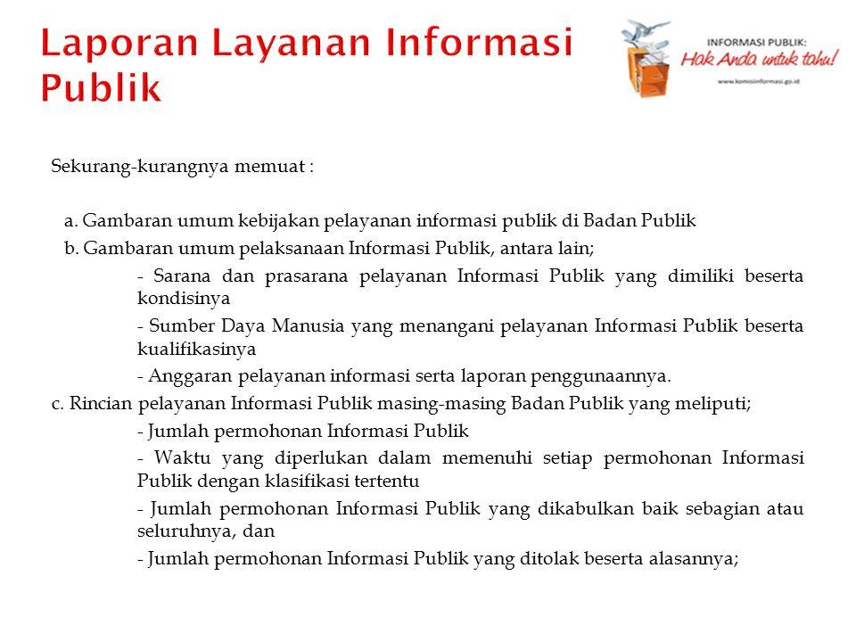 Sekurang-kurangnya memuat : a. Gambaran umum kebijakan pelayanan informasi publik di Badan Publik b. Gambaran umum pelaksanaan Informasi Publik, antar