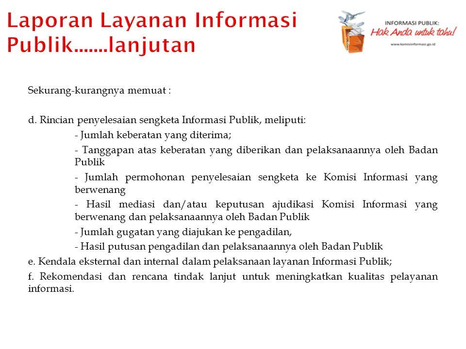 Sekurang-kurangnya memuat : d. Rincian penyelesaian sengketa Informasi Publik, meliputi: - Jumlah keberatan yang diterima; - Tanggapan atas keberatan