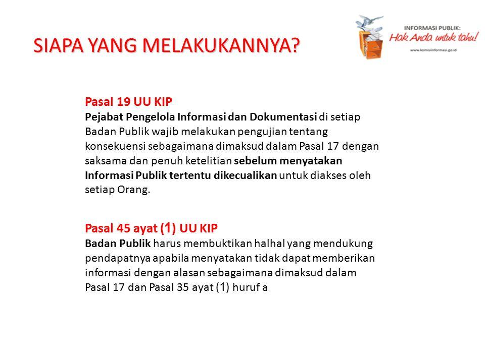SIAPA YANG MELAKUKANNYA? Pasal 19 UU KIP Pejabat Pengelola Informasi dan Dokumentasi di setiap Badan Publik wajib melakukan pengujian tentang konsekue