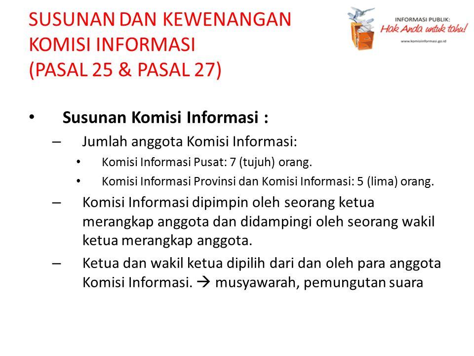 SUSUNAN DAN KEWENANGAN KOMISI INFORMASI (PASAL 25 & PASAL 27) Susunan Komisi Informasi : – Jumlah anggota Komisi Informasi: Komisi Informasi Pusat: 7