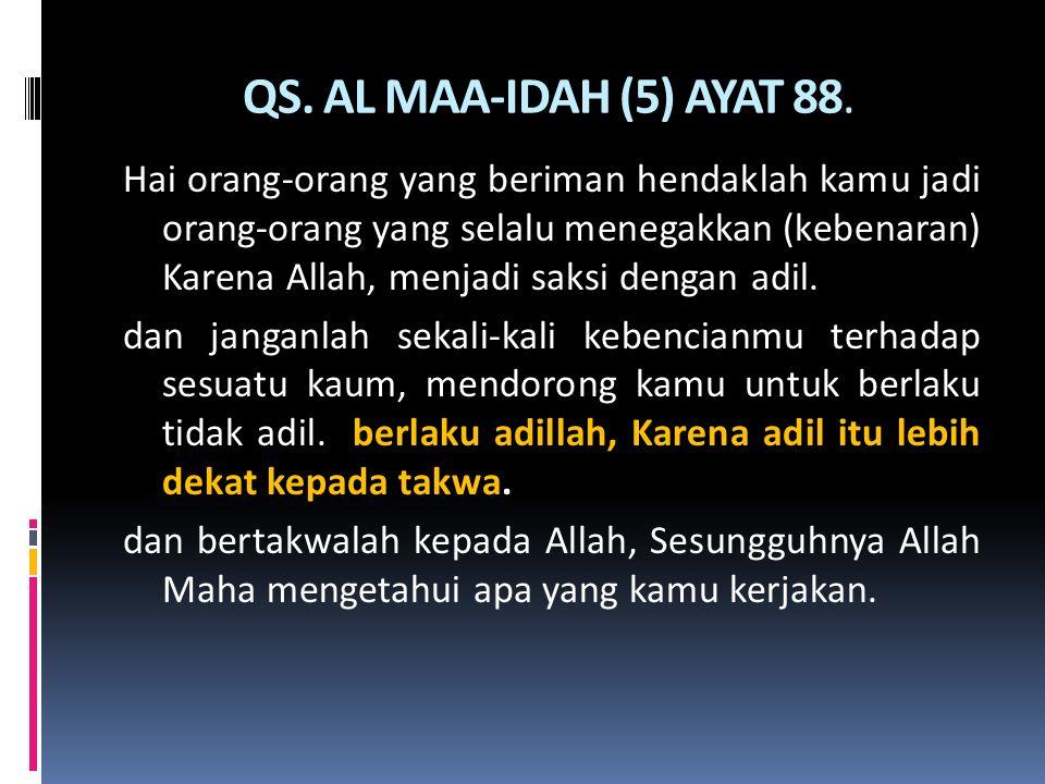 QS. AL MAA-IDAH (5) AYAT 88. Hai orang-orang yang beriman hendaklah kamu jadi orang-orang yang selalu menegakkan (kebenaran) Karena Allah, menjadi sak