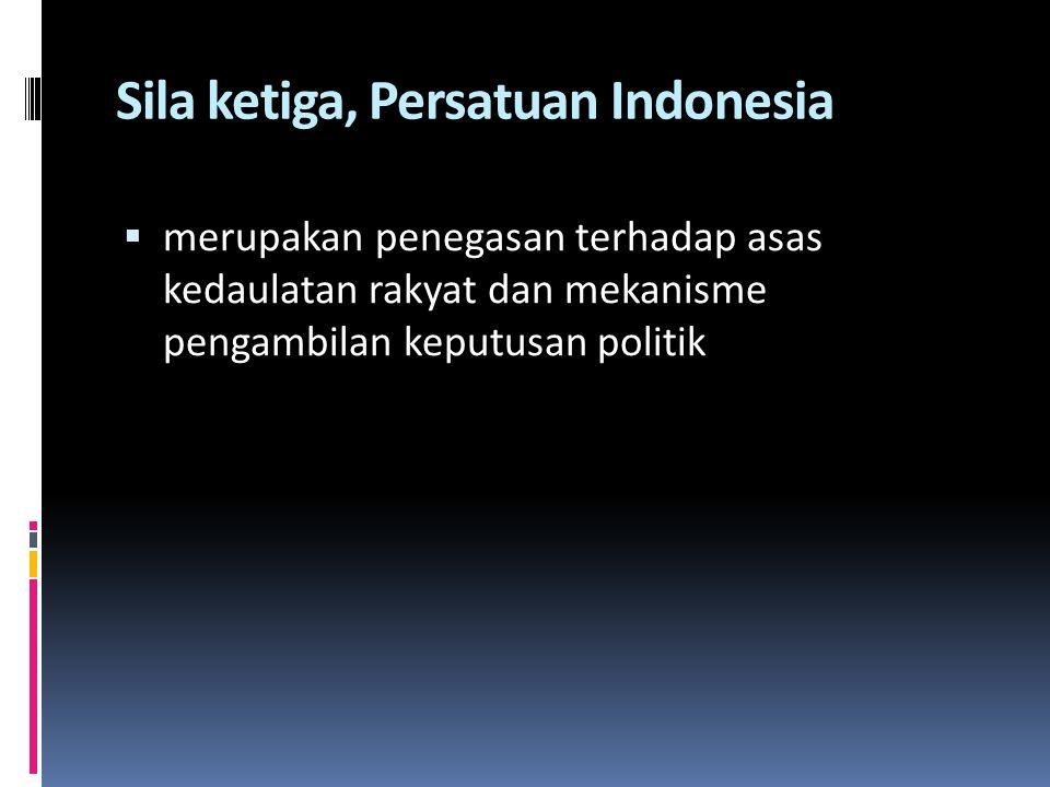 Sila ketiga, Persatuan Indonesia  merupakan penegasan terhadap asas kedaulatan rakyat dan mekanisme pengambilan keputusan politik