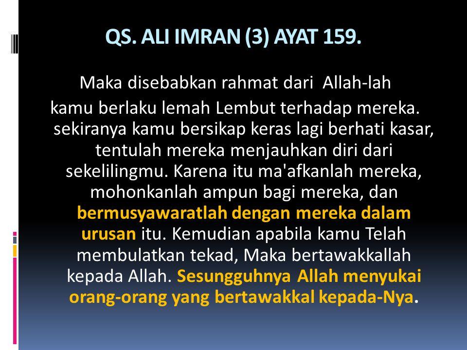 QS. ALI IMRAN (3) AYAT 159. Maka disebabkan rahmat dari Allah-lah kamu berlaku lemah Lembut terhadap mereka. sekiranya kamu bersikap keras lagi berhat