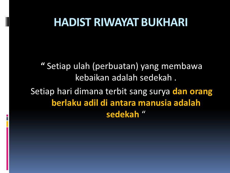 """HADIST RIWAYAT BUKHARI """" Setiap ulah (perbuatan) yang membawa kebaikan adalah sedekah. Setiap hari dimana terbit sang surya dan orang berlaku adil di"""