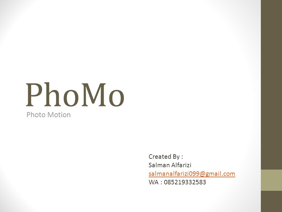 PhoMo Photo Motion Created By : Salman Alfarizi salmanalfarizi099@gmail.com WA : 085219332583