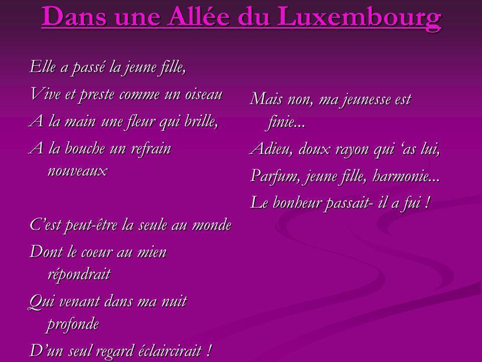 Dans une Allée du Luxembourg Elle a passé la jeune fille, Vive et preste comme un oiseau A la main une fleur qui brille, A la bouche un refrain nouvea