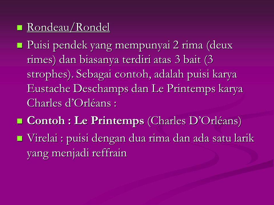 Rondeau/Rondel Rondeau/Rondel Puisi pendek yang mempunyai 2 rima (deux rimes) dan biasanya terdiri atas 3 bait (3 strophes). Sebagai contoh, adalah pu