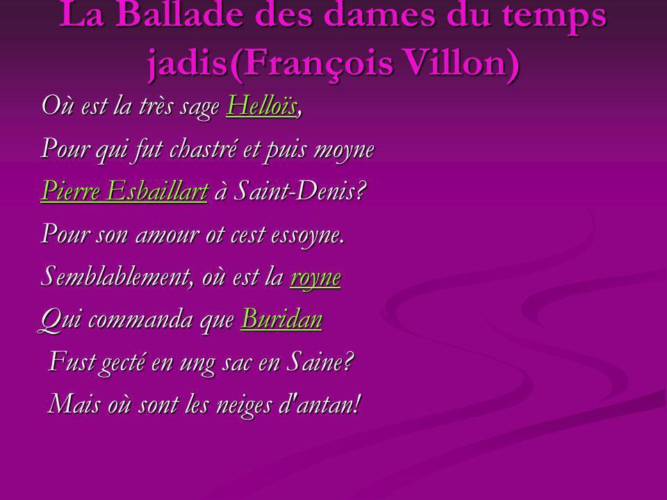 La Ballade des dames du temps jadis(François Villon) Où est la très sage Helloïs, Helloïs Pour qui fut chastré et puis moyne Pierre EsbaillartPierre E