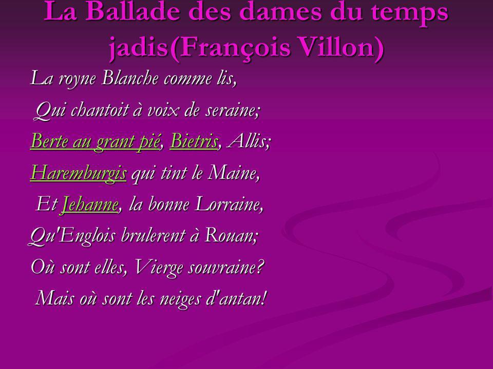 La Ballade des dames du temps jadis(François Villon) La royne Blanche comme lis, Qui chantoit à voix de seraine; Qui chantoit à voix de seraine; Berte