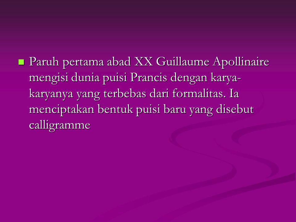 Paruh pertama abad XX Guillaume Apollinaire mengisi dunia puisi Prancis dengan karya- karyanya yang terbebas dari formalitas. Ia menciptakan bentuk pu