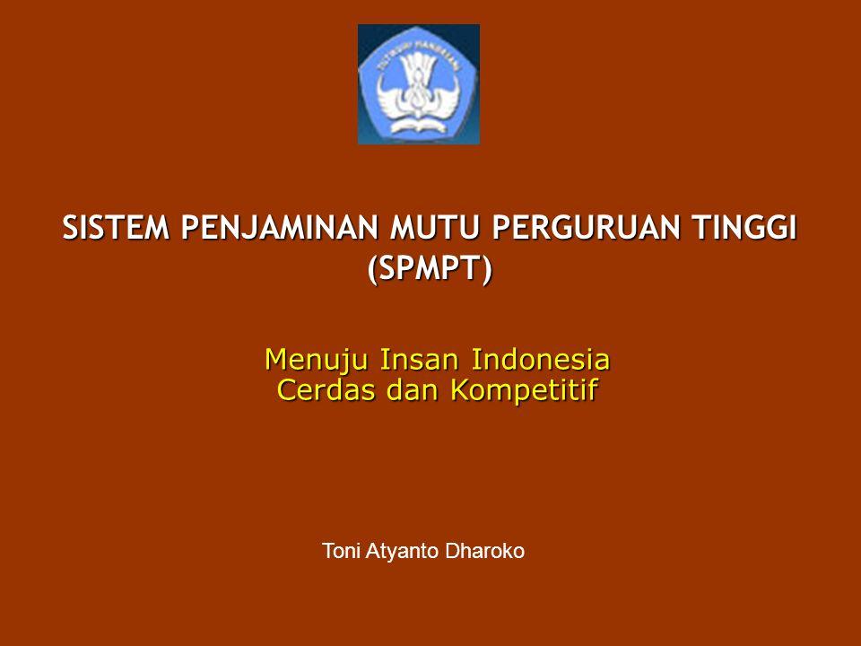 SISTEM PENJAMINAN MUTU PERGURUAN TINGGI (SPMPT) Toni Atyanto Dharoko Menuju Insan Indonesia Cerdas dan Kompetitif