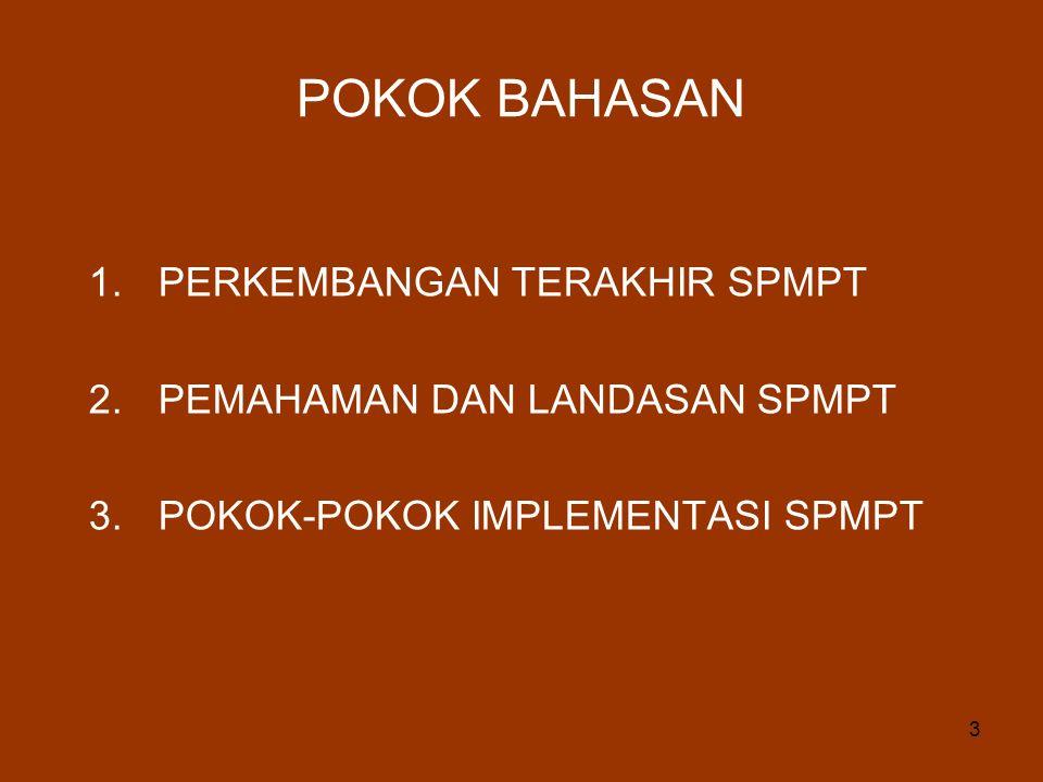 3 POKOK BAHASAN 1.PERKEMBANGAN TERAKHIR SPMPT 2.PEMAHAMAN DAN LANDASAN SPMPT 3.POKOK-POKOK IMPLEMENTASI SPMPT