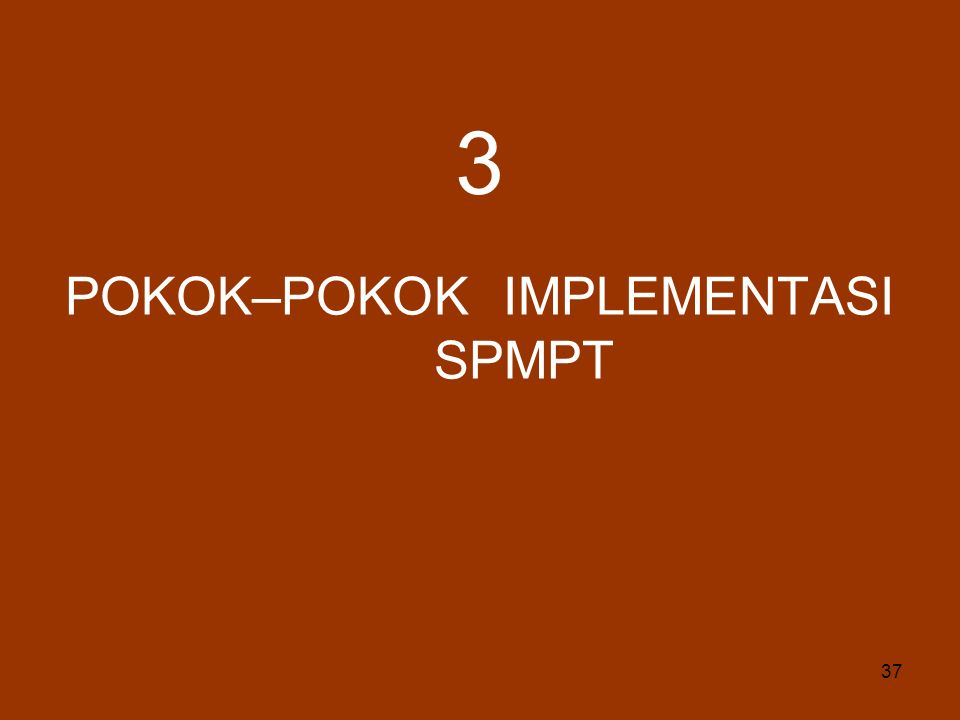 37 POKOK–POKOK IMPLEMENTASI SPMPT 3