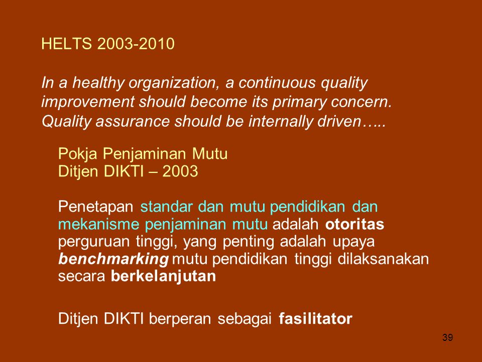 39 HELTS 2003-2010 In a healthy organization, a continuous quality improvement should become its primary concern. Quality assurance should be internal