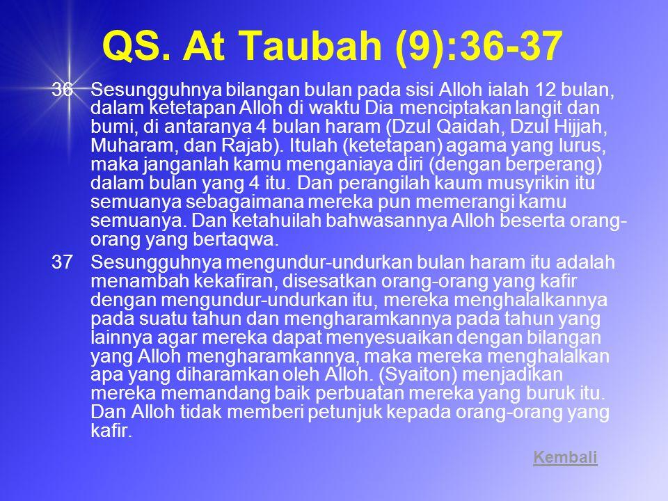 QS. At Taubah (9):36-37 36Sesungguhnya bilangan bulan pada sisi Alloh ialah 12 bulan, dalam ketetapan Alloh di waktu Dia menciptakan langit dan bumi,