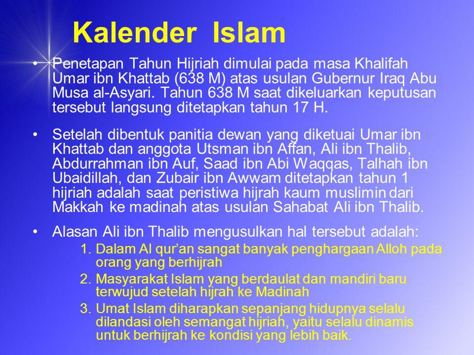 Kalender Islam Penetapan Tahun Hijriah dimulai pada masa Khalifah Umar ibn Khattab (638 M) atas usulan Gubernur Iraq Abu Musa al-Asyari. Tahun 638 M s