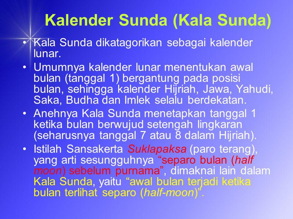 Kalender Sunda (Kala Sunda) Kala Sunda dikatagorikan sebagai kalender lunar. Umumnya kalender lunar menentukan awal bulan (tanggal 1) bergantung pada