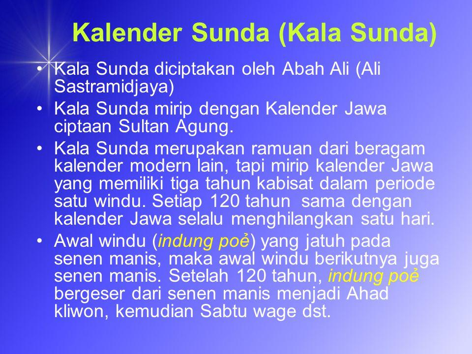 Kalender Sunda (Kala Sunda) Kala Sunda diciptakan oleh Abah Ali (Ali Sastramidjaya) Kala Sunda mirip dengan Kalender Jawa ciptaan Sultan Agung. Kala S