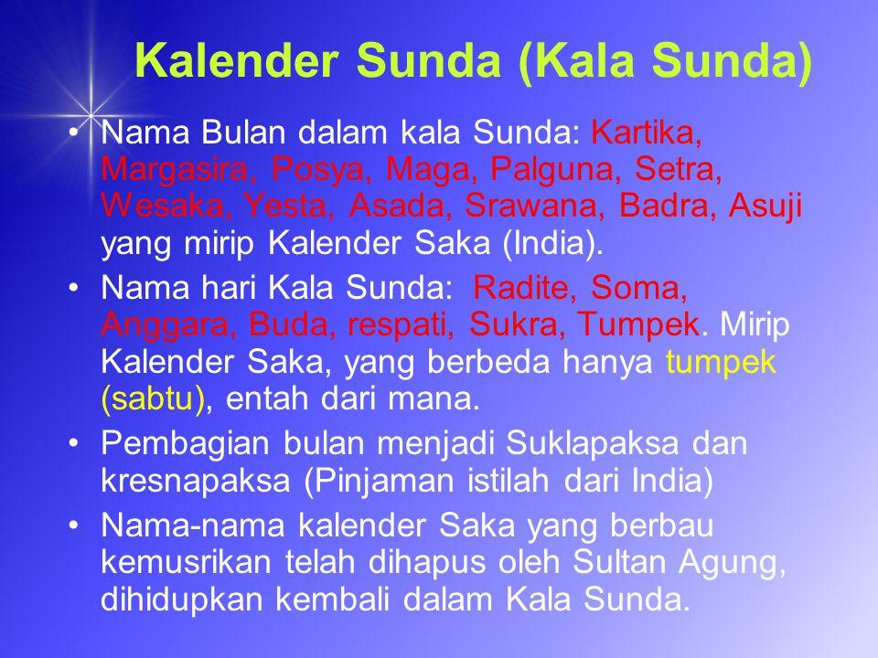 Kalender Sunda (Kala Sunda) Nama Bulan dalam kala Sunda: Kartika, Margasira, Posya, Maga, Palguna, Setra, Wesaka, Yesta, Asada, Srawana, Badra, Asuji