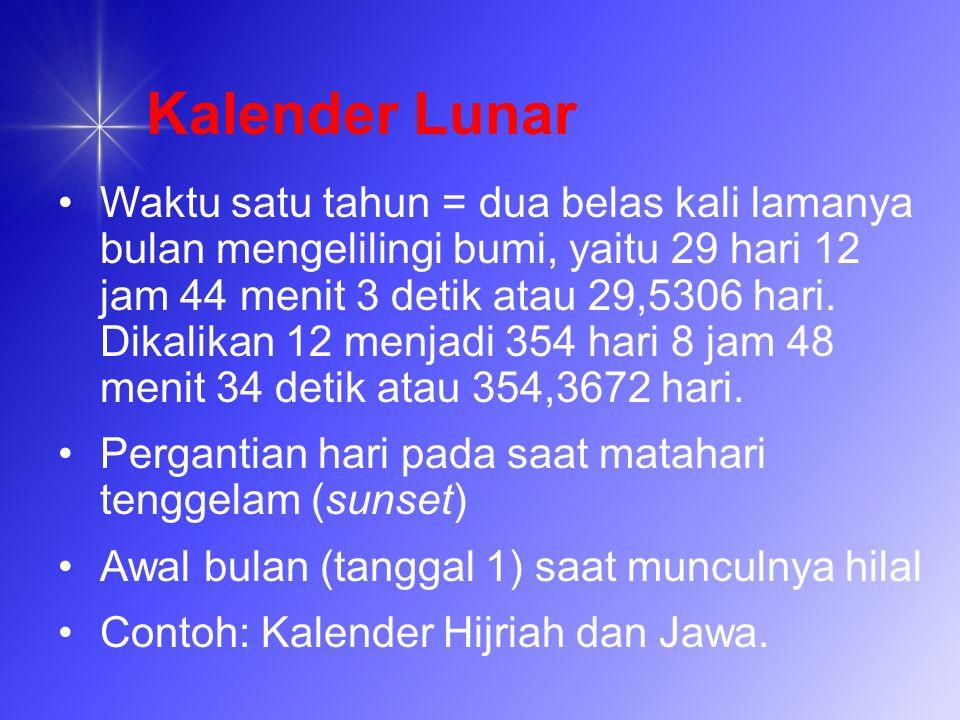Kalender Lunar Waktu satu tahun = dua belas kali lamanya bulan mengelilingi bumi, yaitu 29 hari 12 jam 44 menit 3 detik atau 29,5306 hari. Dikalikan 1