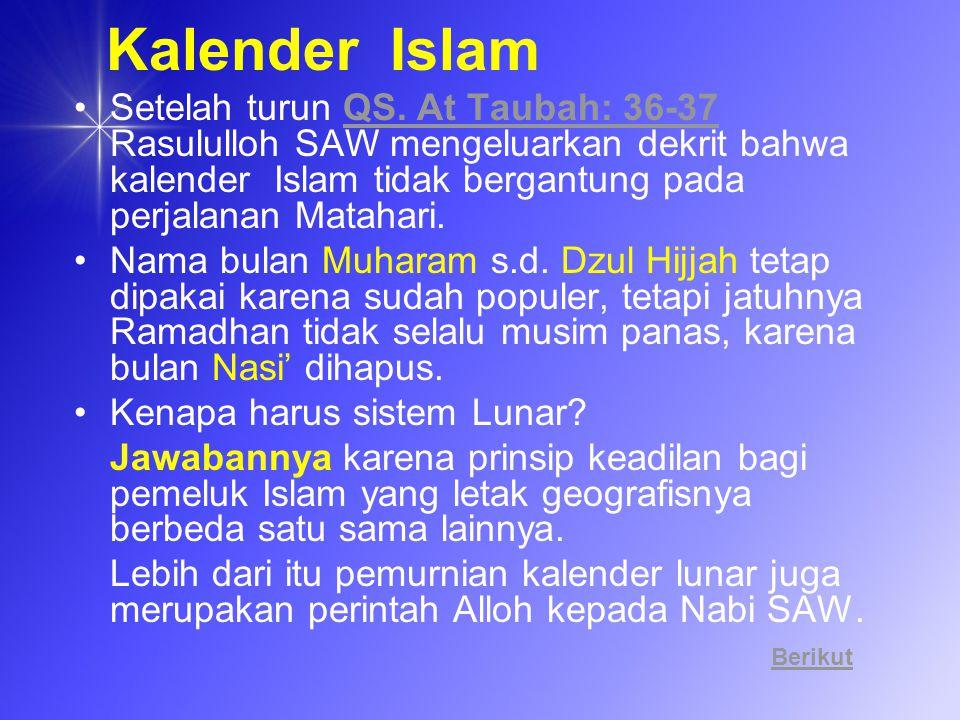 Kalender Islam Setelah turun QS. At Taubah: 36-37 Rasululloh SAW mengeluarkan dekrit bahwa kalender Islam tidak bergantung pada perjalanan Matahari.QS