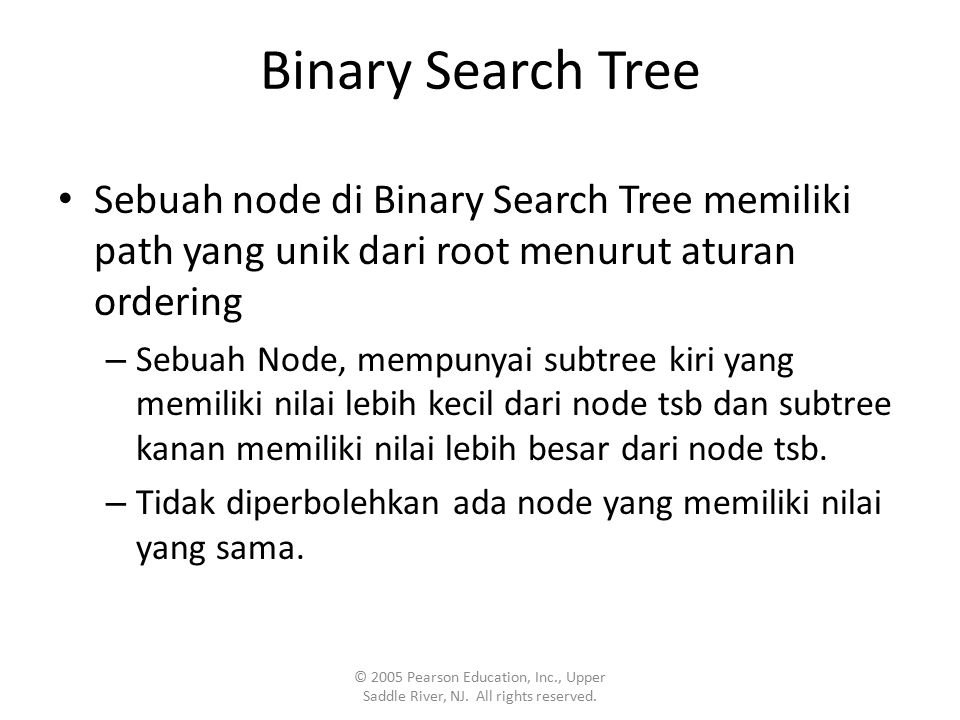 Binary Search Tree © 2005 Pearson Education, Inc., Upper Saddle River, NJ. All rights reserved.
