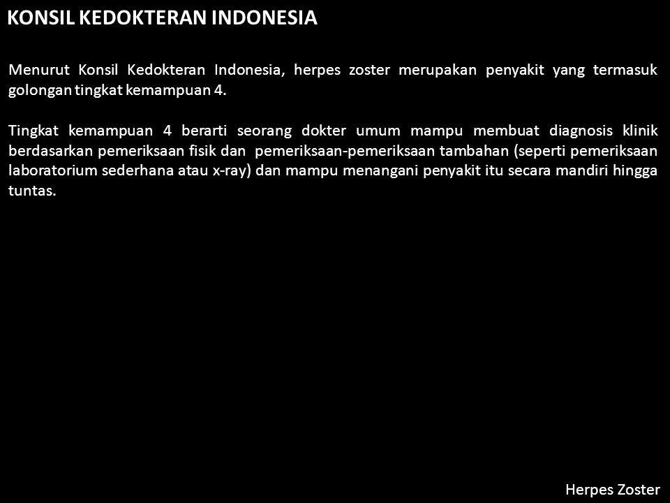 KONSIL KEDOKTERAN INDONESIA Menurut Konsil Kedokteran Indonesia, herpes zoster merupakan penyakit yang termasuk golongan tingkat kemampuan 4.