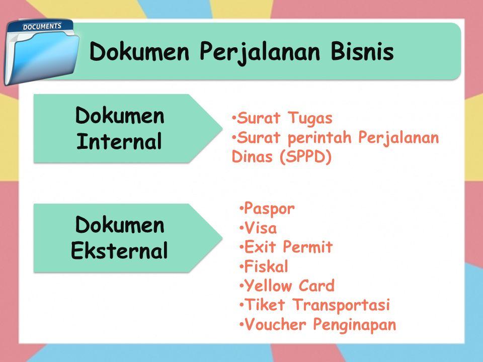 Dokumen Perjalanan Bisnis Dokumen Internal Surat Tugas Surat perintah Perjalanan Dinas (SPPD) Dokumen Eksternal Paspor Visa Exit Permit Fiskal Yellow Card Tiket Transportasi Voucher Penginapan