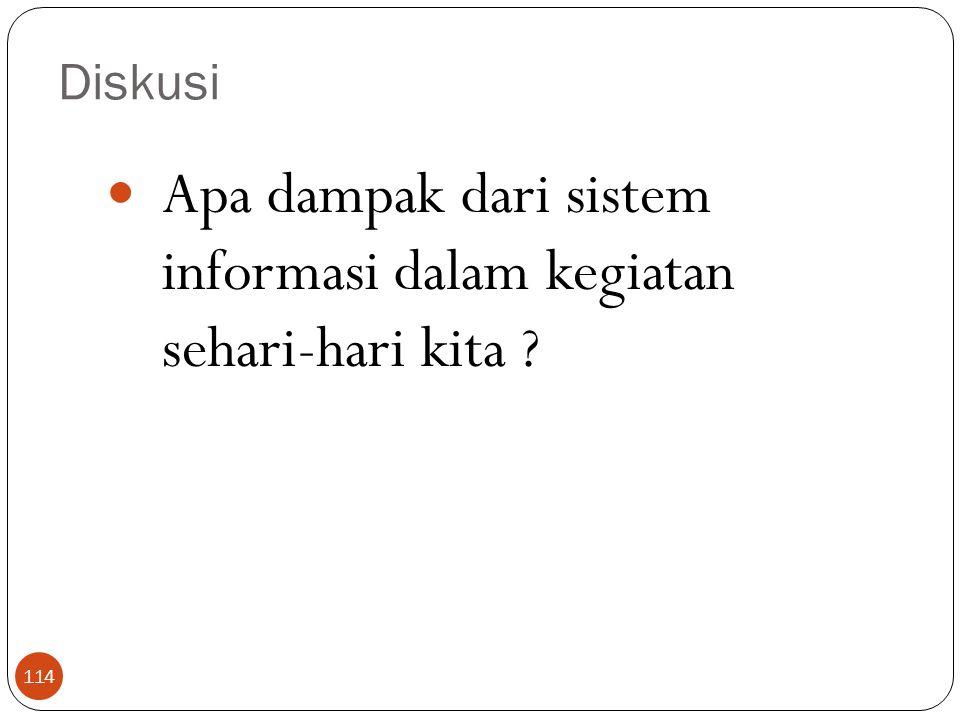 Diskusi 114 Apa dampak dari sistem informasi dalam kegiatan sehari-hari kita ?