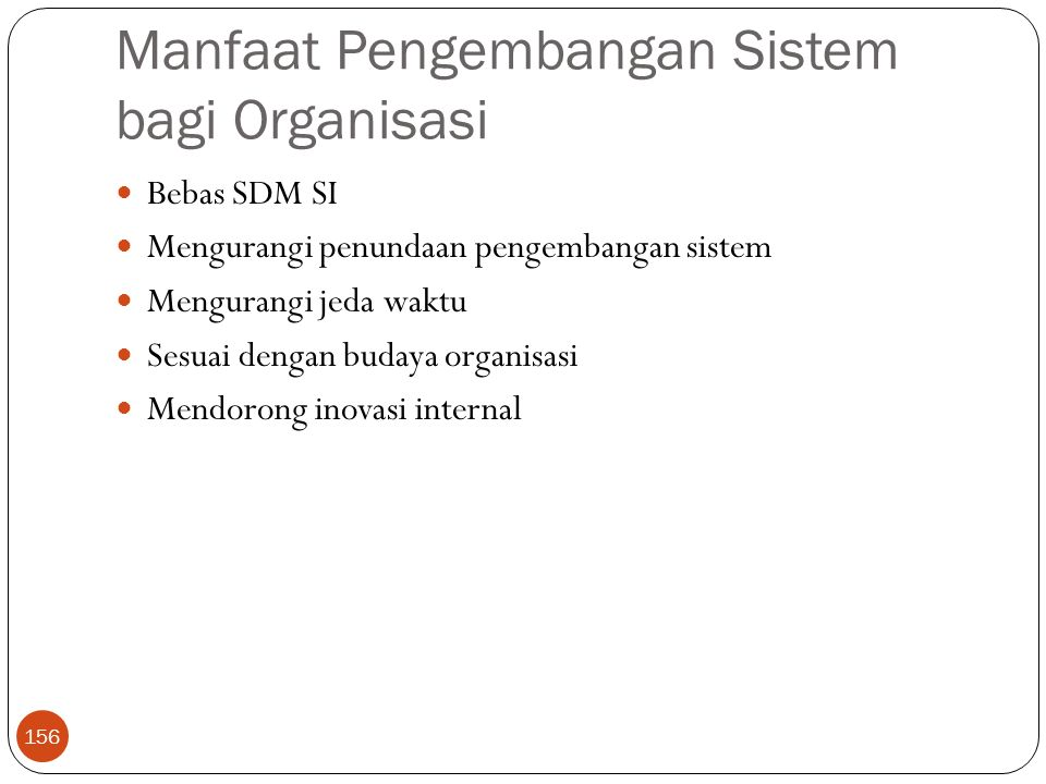Manfaat Pengembangan Sistem bagi Organisasi 156 Bebas SDM SI Mengurangi penundaan pengembangan sistem Mengurangi jeda waktu Sesuai dengan budaya organisasi Mendorong inovasi internal