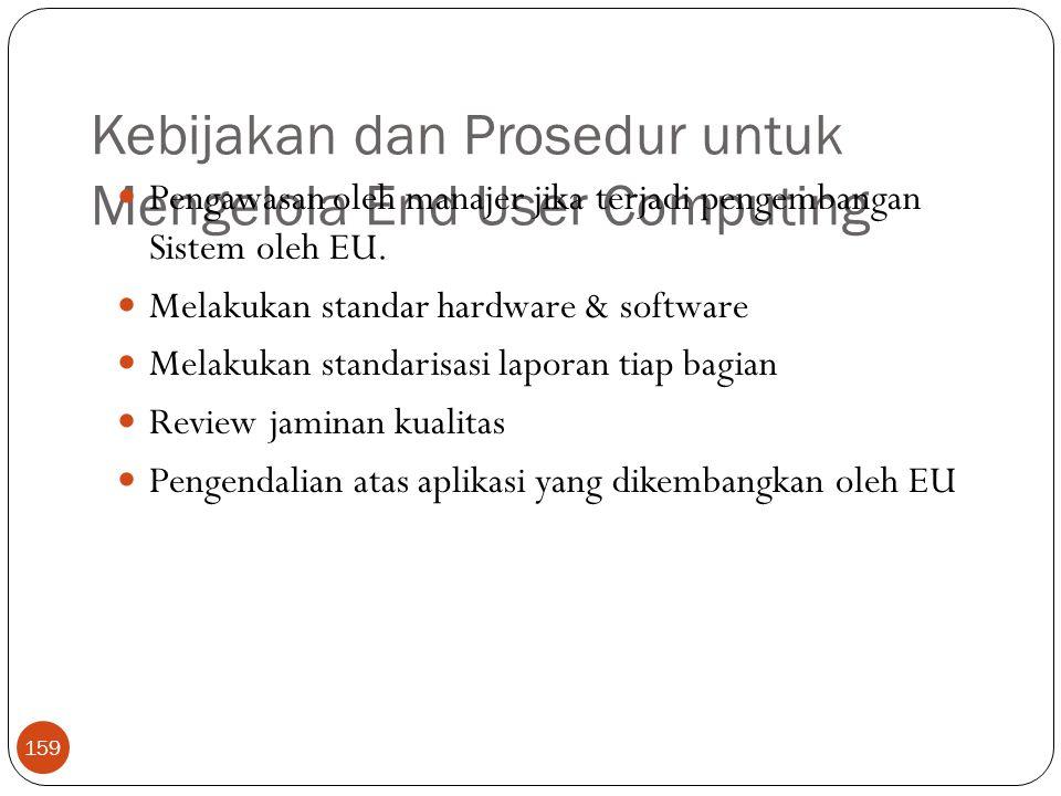Kebijakan dan Prosedur untuk Mengelola End User Computing 159 Pengawasan oleh manajer jika terjadi pengembangan Sistem oleh EU. Melakukan standar hard