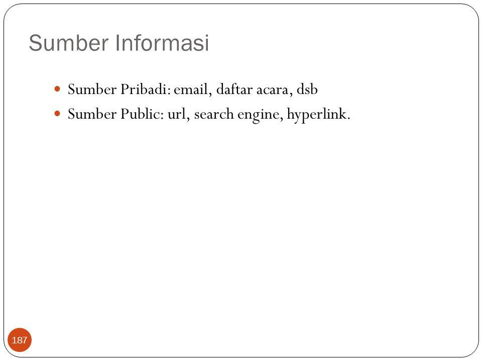 Sumber Informasi 187 Sumber Pribadi: email, daftar acara, dsb Sumber Public: url, search engine, hyperlink.