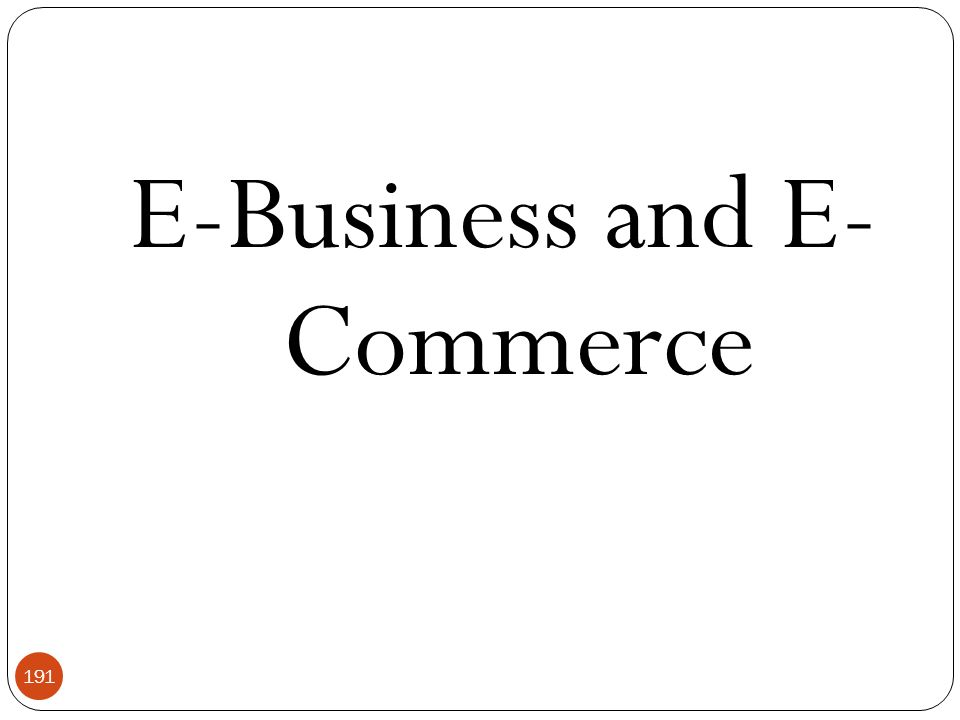 191 E-Business and E- Commerce