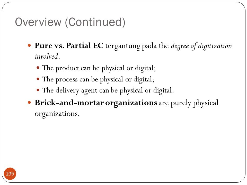 Overview (Continued) 195 Pure vs. Partial EC tergantung pada the degree of digitization involved.