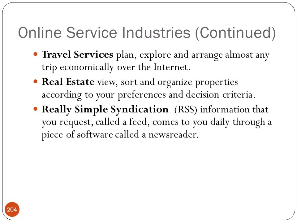 Online Service Industries (Continued) 204 Travel Services plan, explore and arrange almost any trip economically over the Internet.