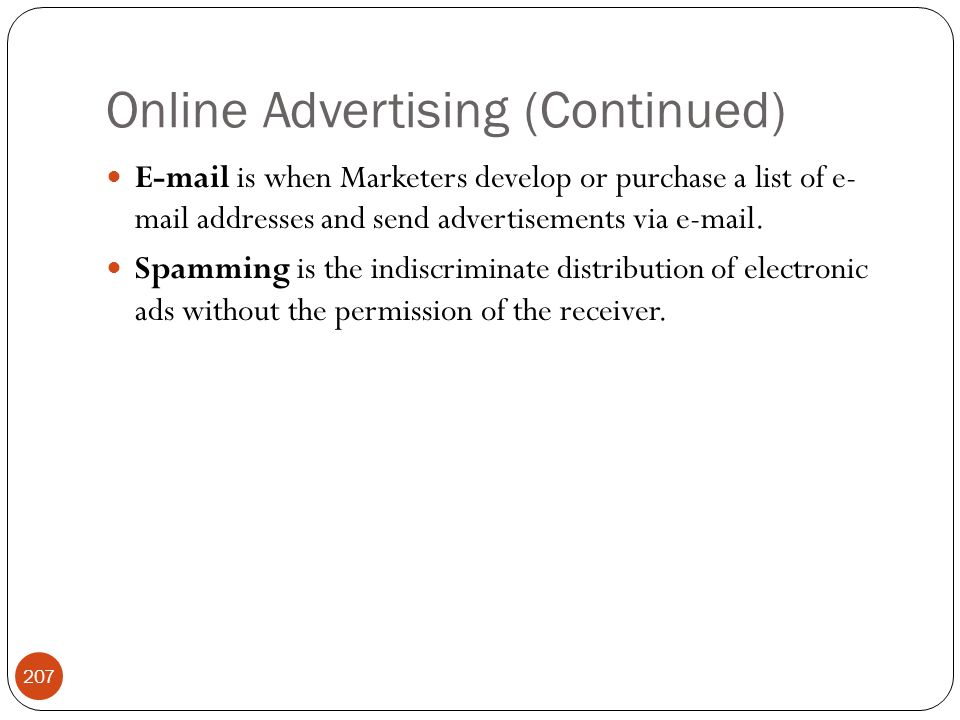 Online Advertising (Continued) 207 E-mail is when Marketers develop or purchase a list of e- mail addresses and send advertisements via e-mail. Spammi