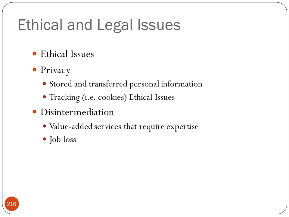 Ethical and Legal Issues 216 Ethical Issues Privacy Stored and transferred personal information Tracking (i.e.
