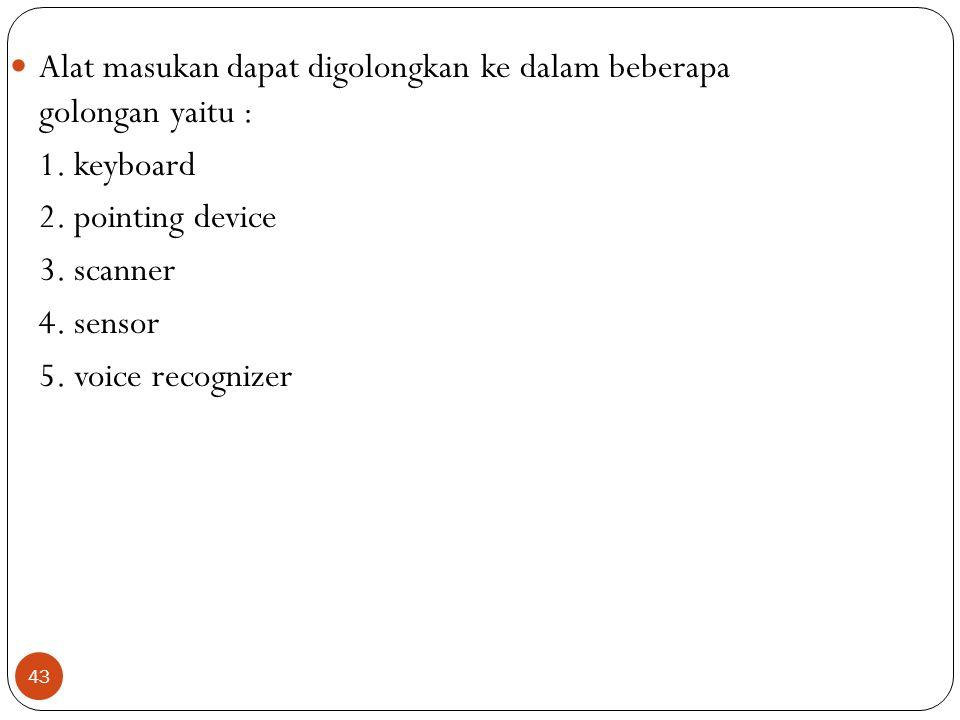 43 Alat masukan dapat digolongkan ke dalam beberapa golongan yaitu : 1.