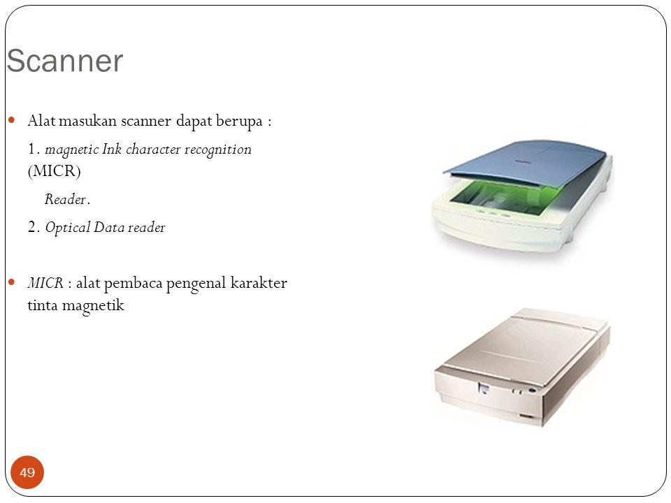 49 Scanner Alat masukan scanner dapat berupa : 1. magnetic Ink character recognition (MICR) Reader. 2. Optical Data reader MICR : alat pembaca pengena