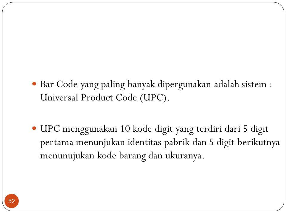 52 Bar Code yang paling banyak dipergunakan adalah sistem : Universal Product Code (UPC). UPC menggunakan 10 kode digit yang terdiri dari 5 digit pert