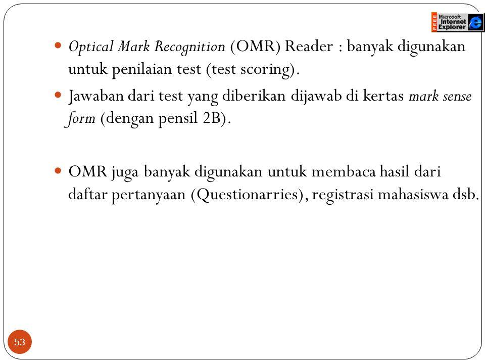 53 Optical Mark Recognition (OMR) Reader : banyak digunakan untuk penilaian test (test scoring). Jawaban dari test yang diberikan dijawab di kertas ma