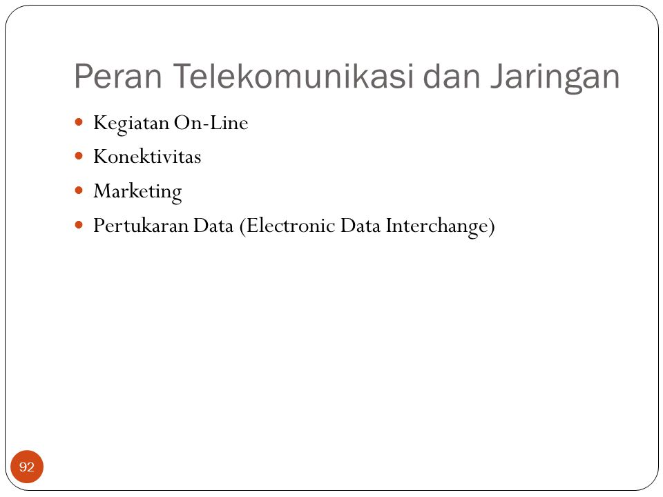 Peran Telekomunikasi dan Jaringan 92 Kegiatan On-Line Konektivitas Marketing Pertukaran Data (Electronic Data Interchange)
