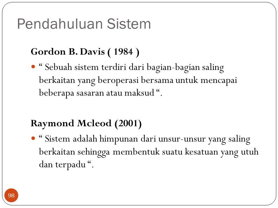 """Pendahuluan Sistem 98 Gordon B. Davis ( 1984 ) """" Sebuah sistem terdiri dari bagian-bagian saling berkaitan yang beroperasi bersama untuk mencapai bebe"""