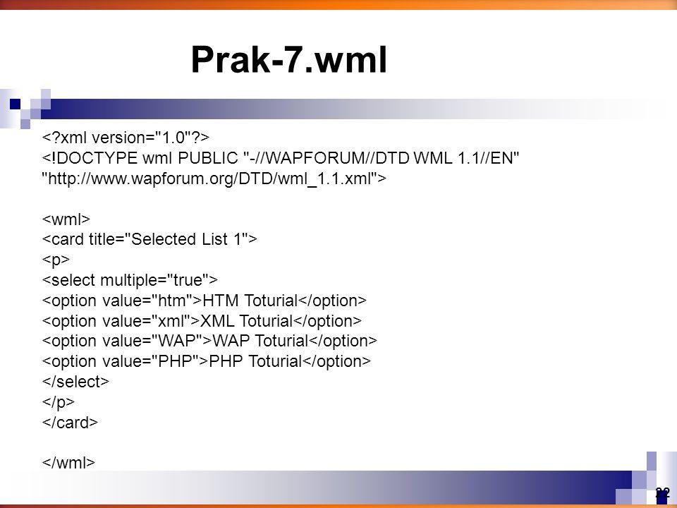 HTM Toturial XML Toturial WAP Toturial PHP Toturial Prak-7.wml 22