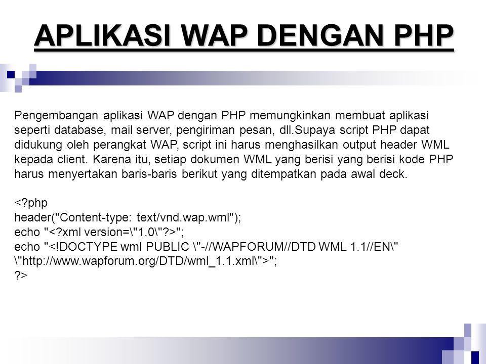 Pengembangan aplikasi WAP dengan PHP memungkinkan membuat aplikasi seperti database, mail server, pengiriman pesan, dll.Supaya script PHP dapat diduku